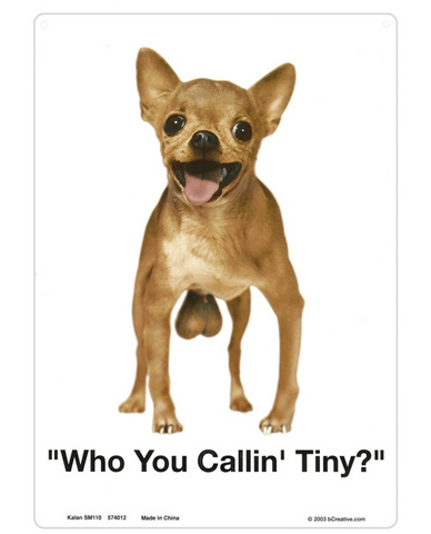 Who you callin tiny? tin sign