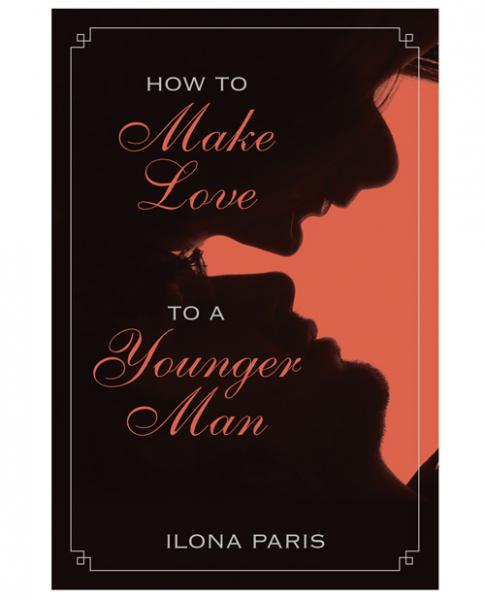 How To Make Love To A Younger Man by Ilona Paris